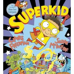 SuperKid By Claire Freedman. With x-ray vision, super speed and bravery by the bag-load, Superkid is always on hand to save the day! An encouraging message about every child's potential to be a hero.