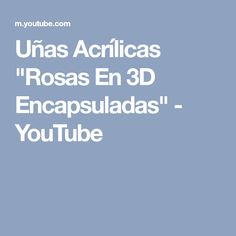 "Uñas Acrílicas ""Rosas En 3D Encapsuladas"" - YouTube"