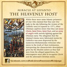"""06 OCTOBER 2013 - SPECIAL FEATURE (on the Feast of Our Lady of the Holy Rosary): October 07 Miracle at Lepanto: """"The Heavenly Host"""" The story on how the muslim prisoners-of-war of had seen Our Lord, St. Paul in a vision. Catholic Theology, Catholic Religious Education, Catholic Catechism, Catholic Answers, Catholic Religion, Catholic Quotes, Catholic Prayers, Catholic Saints, Roman Catholic"""