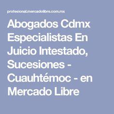 Abogados Cdmx Especialistas En Juicio Intestado, Sucesiones - Cuauhtémoc - en Mercado Libre