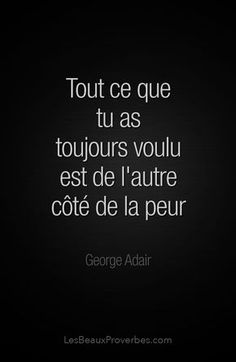 «Tout ce que tu as toujours voulu est de l'autre côté de la peur» - George Adair #citation #citationdujour #proverbe #quote #frenchquote #pensées #phrases #french #français #lesbeauxproverbes