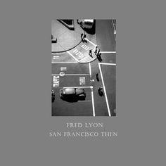 San Francisco Then by Fred Lyon