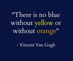 """Vincent Van Gogh quote: """"There is no blue without yellow or without orange"""""""