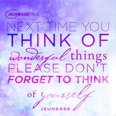 Next time you think of wonderful things please don't forget to think of yourself.  -Unknown