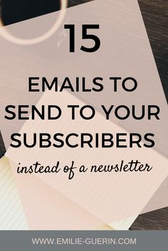 15 emails to send to your subscribers instead of a newsletter