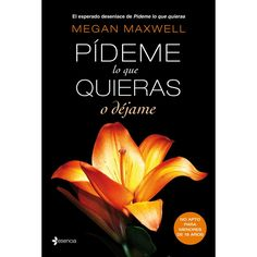 Todos mis mejores libros: Pideme lo que quieras, o dejame - Megan Maxwell