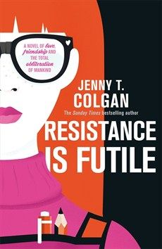 Jenny T. Colgan - Resistance Is Futile - Little, Brown Book Group Karen Campbell, Resistance Is Futile, Robert Frank, The Sunday Times, Chapter One, The White Company, Bestselling Author, Book Lovers, Novels