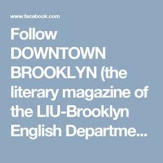 Follow DOWNTOWN BROOKLYN (the literary magazine of the LIU-Brooklyn English Department) on Facebook for tongue-in-cheek writing assignments (or are they?)... https://www.facebook.com/DowntownBrooklynJournalLIU