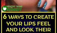 6 Ways to Create Your Lips Feel and Look Their Absolute Best