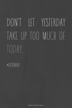 Don't let yesterday take up too much of today. - -...  #powerful #quotes #inspirational #words