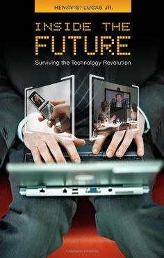Inside the Future: Surviving the Technology Revolution by Henry C. Lucas Jr.. Save 4 Off!. $33.55. 224 pages. Publisher: Praeger (March 30, 2008). Publication: March 30, 2008