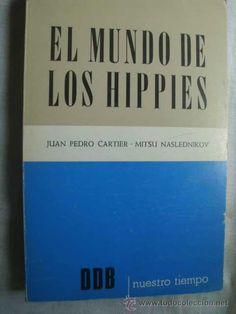 El mundo de los hippies / Juan Pedro Cartier, Mitsu Naslednikov.-- Bilbao : Desclée de Brouwer, 1974 en http://absysnet.bbtk.ull.es/cgi-bin/abnetopac?TITN=425091