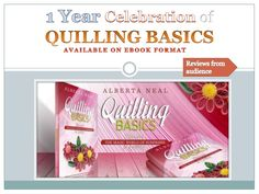 Quilling Basics - one year available on eBook format. See on link below the audience's reviews in this period. http://www.slideshare.net/AlbertaNeal/reviews-for-quilling-basics #quilling #books #slideshare #AlbertaNeal