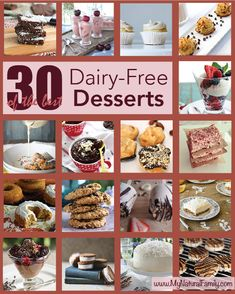 30 Dairy free dessert recipes. http://www.mynaturalfamily.com/recipes/dairy-free-recipes/30-of-the-best-dairyfree-dessert-recipes/