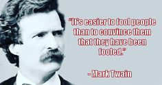 """""""It's easier to fool people than to convince them that they have been fooled."""" ― Mark Twain"""