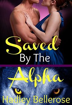 Saved By The Alpha: Paranormal BBW Werewolf Shifter Romance Standalone - Kindle edition by Hadley Bellerose. Romance Kindle eBooks @ Amazon.com.