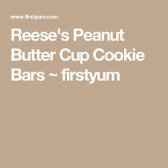 Reese's Peanut Butter Cup Cookie Bars ~ firstyum