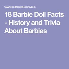 18 Barbie Doll Facts - History and Trivia About Barbies
