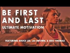 Be First And Last - Ultimate Motivation Video ᴴᴰ Ft. Bruce Lee, Les Brown, & Eric Thomas - YouTube