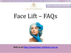 Face Lift Surgery - FAQs - Gold Coast - Brisbane - Australia by TheLotusInstitute via slideshare http://www.lotus-institute.com.au/facelift