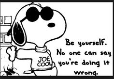 There is so much to learn about life from Snoopy.  Thank you Charles Schulz!