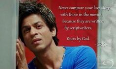 Never compare your love story with those in the movies, because they are written by script writers. Yours by God. SRK