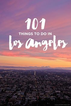 Ultimate Los Angeles Bucket List - 101 Things to Do in LA.  http://www.etcheabakery.com/