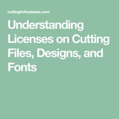 Understanding Licenses on Cutting Files, Designs, and Fonts
