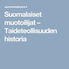 Suomalaiset muotoilijat – Taideteollisuuden historia