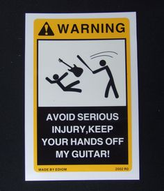 just saying....keep your filthy muggle hands off my guitar and we won't have a problem