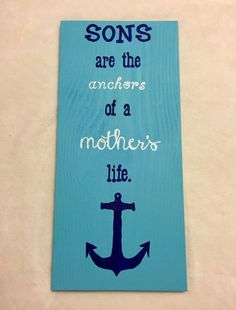 Hand painted wood sign. Sons are the anchors of a mother's
