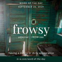 Word of the Day: Frowsy The exact origins of frowsy are perhaps lost in an old, frowsy book somewhere, but some etymologists have speculated that frowsy (also spelled frowzy shares a common ancestor with the younger, chiefly Unusual Words, Weird Words, Rare Words, Unique Words, New Words, Cool Words, Fancy Words, Pretty Words, Beautiful Words In English