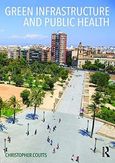 Green Infrastructure and Public Health by Christopher Coutts http://www.amazon.co.uk/dp/0415711363/ref=cm_sw_r_pi_dp_B0O7wb1E42YAD