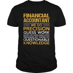 Financial Accountant We Do Precision Guess Work Knowledge Awesome T Shirt…