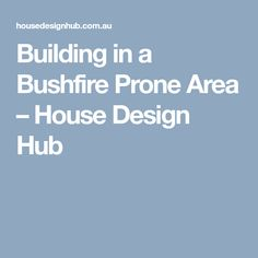 Building in a Bushfire Prone Area – House Design Hub