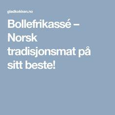 Bollefrikassé – Norsk tradisjonsmat på sitt beste!