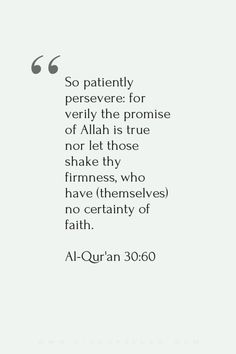 So be patient. Indeed, the promise of Allah is truth. And let them not disquiet you who are not certain [in faith].