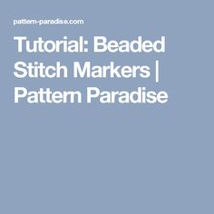 Tutorial: Beaded Stitch Markers | Pattern Paradise