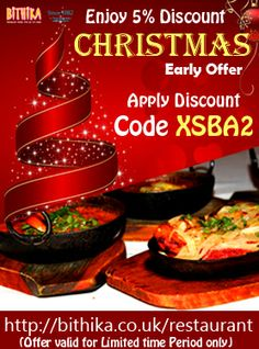 Enjoy 5% Discount Christams Early Offer Apply Discount Code XSBA2 (Offer valid for Limited time Period only) http://bithika.co.uk/restaurant/menu