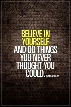 Believe in yourself and do things you never thought you could. This quote is true both in the gym and in life. You gotta believe in yourself in order to accomplish truly great things in the gym and in life! Always, always believe. Even through tough times. And you will achieve! #motivationalgymquotes #gymquotes #believeinyourself #gymmotivation #fitnessmotivation #gyminspiration www.gymquotes.co for all our motivational gym and fitness quotes!
