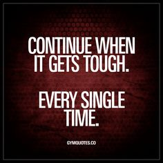 """Continue when it gets tough. Every single time."" - You know all about this. You know that you need to keep on going when things get hard. You know you need to continue when it gets tough. And you KNOW you need to do it every single time it gets tough! #keepgoing #dontgiveup #staystrong www.gymquotes.co"