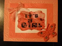 It's a girl.  Pink embossed backgrounds and homemade paper from gelli plate and acrylic paints..