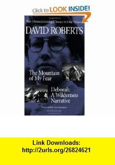 The Mountain of My Fear  Deborah  A Wilderness Narrative Two Mountaineering Classics in One Volume (9780898862706) David Roberts , ISBN-10: 0898862701  , ISBN-13: 978-0898862706 ,  , tutorials , pdf , ebook , torrent , downloads , rapidshare , filesonic , hotfile , megaupload , fileserve