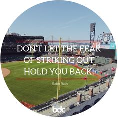 """Quote of the day: """"Don't let the fear of striking out hold you back."""" - Babe Ruth"""