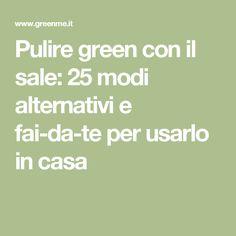 Pulire green con il sale: 25 modi alternativi e fai-da-te per usarlo in casa