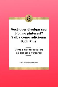 Saiba como adicionar Rich Pins pelo blogger e wordpress e divulgue seu blog corretamente no pinterest. Dicas para blogueiras, dicas para blog, blogging tips, blogtips, pinterest expert, blog de sucesso,  blogueira iniciante, marketing digital, divulgar o blog no pinterest.