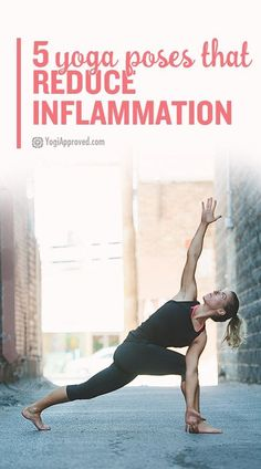 Inflammation is your body's protective response to overwork or injury. Here's what you need to know and 5 yoga poses to help reduce inflammation.