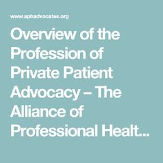 Overview of the Profession of Private Patient Advocacy – The Alliance of Professional Health Advocates