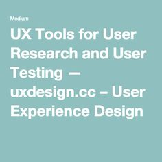 UX Tools for User Research and User Testing — uxdesign.cc – User Experience Design