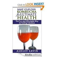 """Make Your Own Kombucha for Ultimate Health by: Ashley Lavin - It seemed like everyone was talking about it. I kept hearing about this """"fermented"""" drink that was so good for health. As time went on I knew I was going to have to try it, although it sounded kind of nasty or, at the very least, strange. One day, a health-minded client invited to take me out to lunch. In the refrigerated case were many varieties of kombucha."""